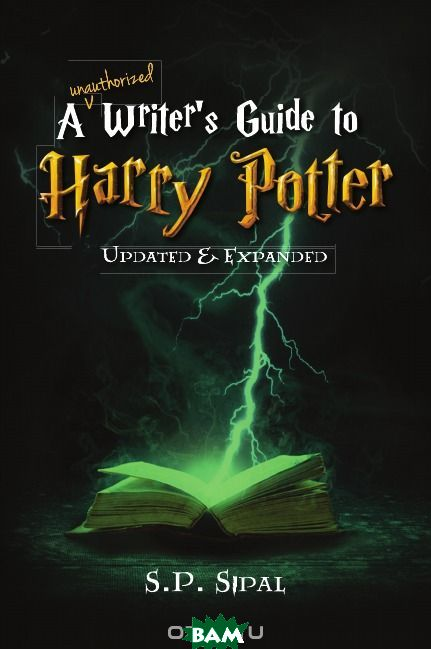 Writer. s Guide to Harry Potter. Improve Your Writing by Studying the Best Selling Series