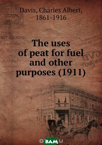 The uses of peat for fuel and other purposes. 1911