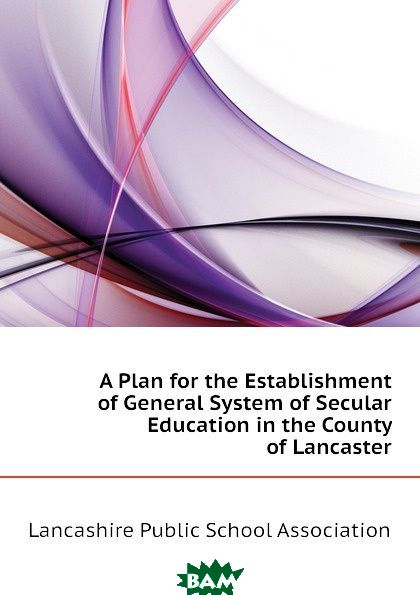 A Plan for the Establishment of General System of Secular Education in the County of Lancaster