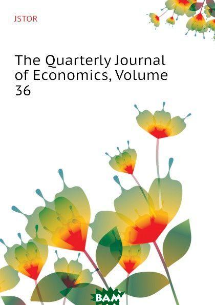The Quarterly Journal of Economics, Volume 36