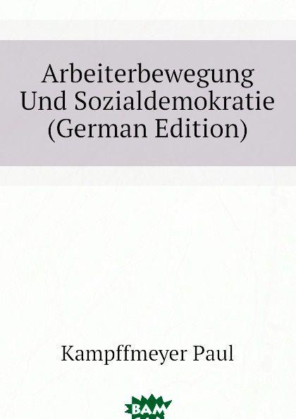 Arbeiterbewegung Und Sozialdemokratie (German Edition)