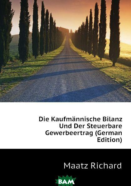 Die Kaufmannische Bilanz Und Der Steuerbare Gewerbeertrag (German Edition)