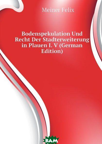 Bodenspekulation Und Recht Der Stadterweiterung in Plauen I. V (German Edition)