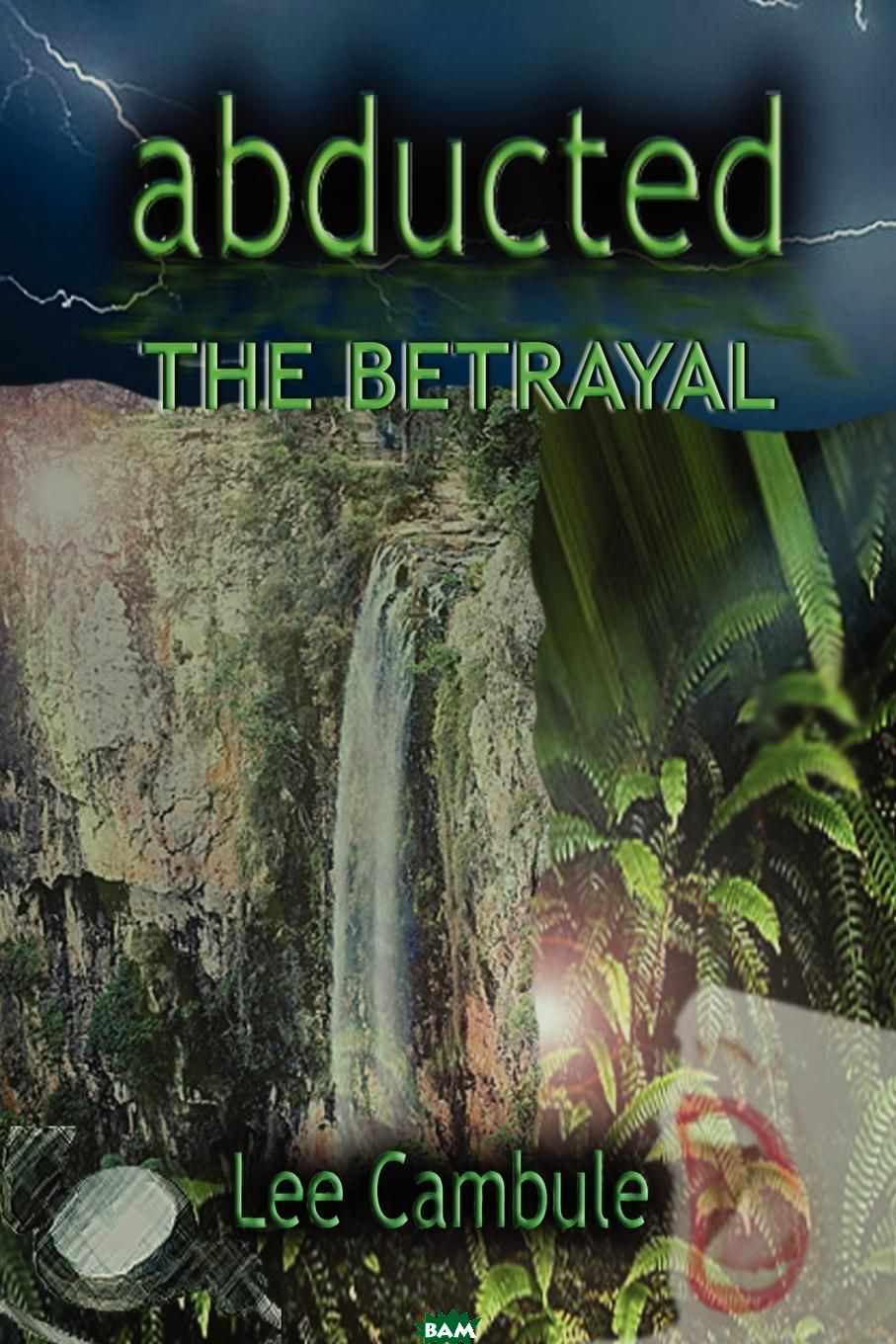 Abducted. The Betrayal