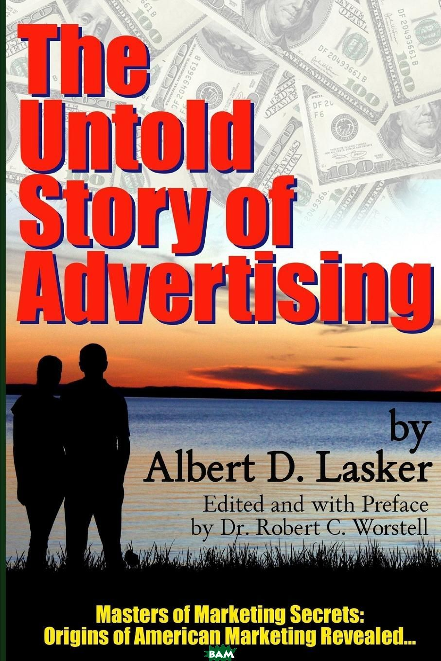 The Untold Story of Advertising - Masters of Marketing Secrets. Origins of American Marketing Revealed...