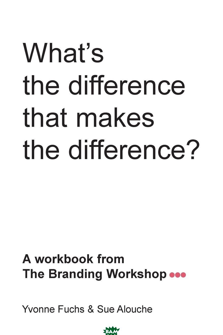 What. s the difference that makes the difference. A workbook from The Branding Workshop