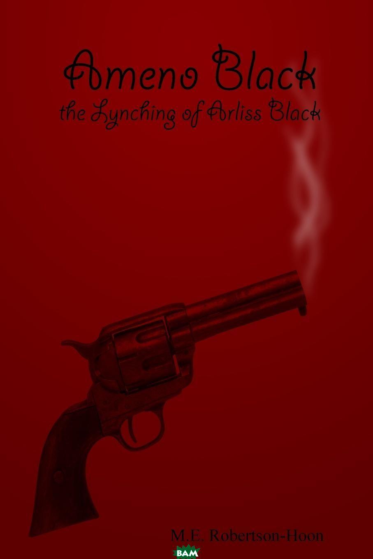 Ameno Black. The Lynching of Arliss Black