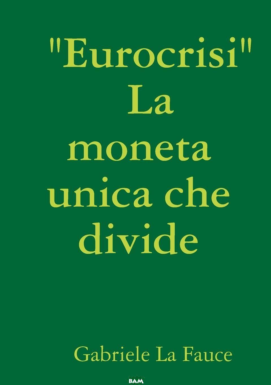 Eurocrisi La moneta unica che divide