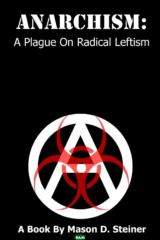 Anarchism. A Plague On Radical Leftism