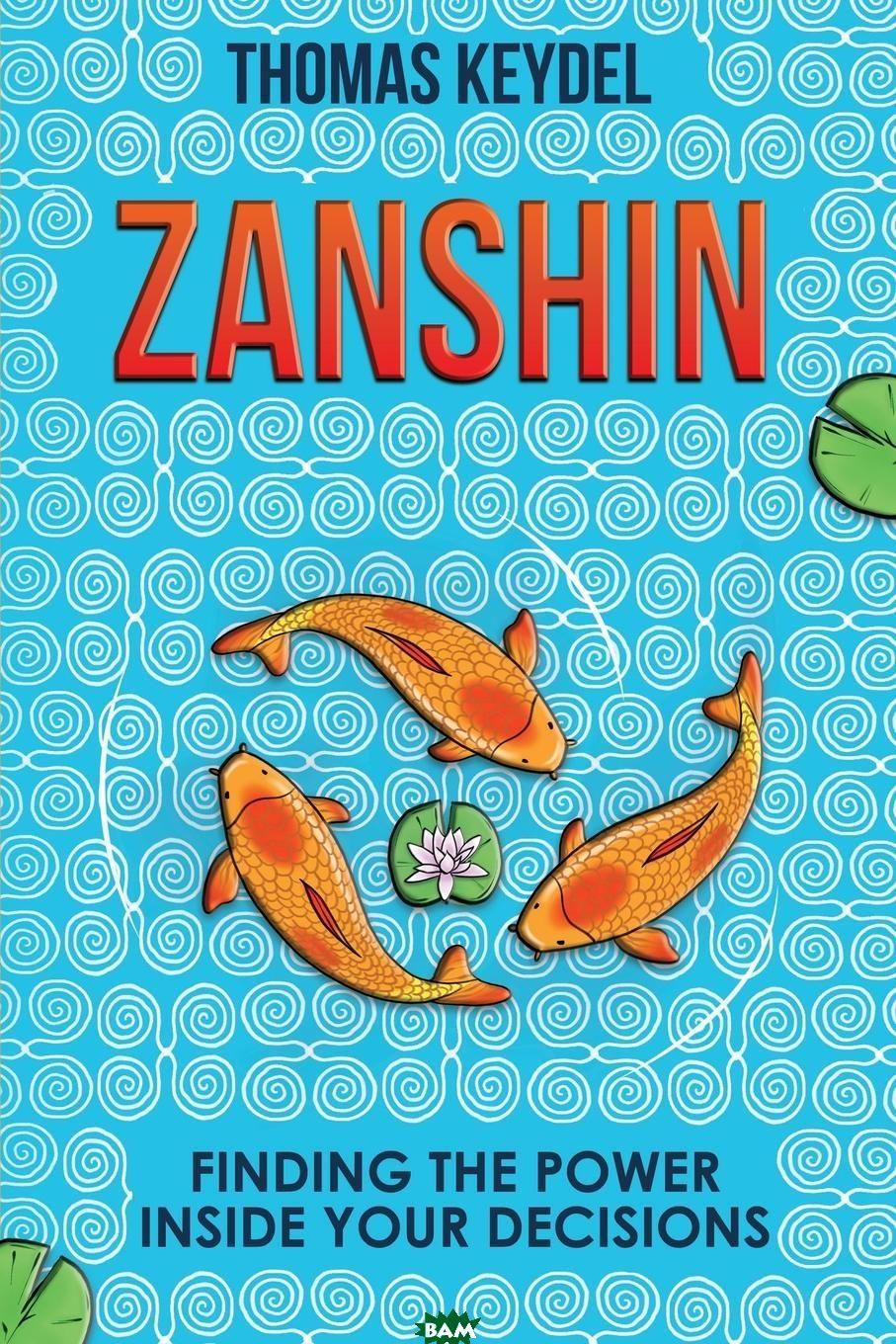 Zanshin. Finding the Power Inside Your Decisions