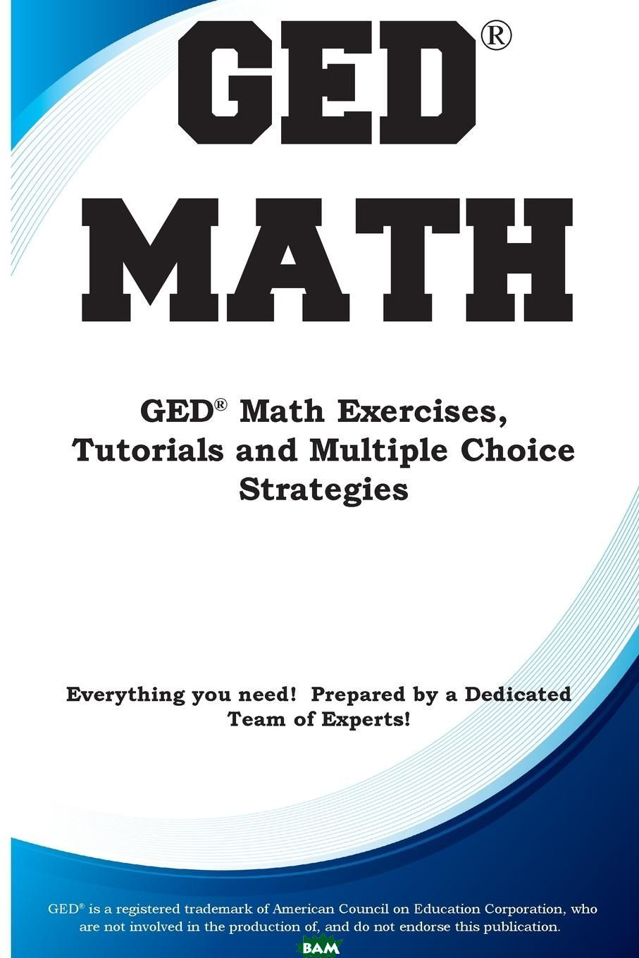 GED Math. Math Exercises, Tutorials and Multiple Choice Strategies