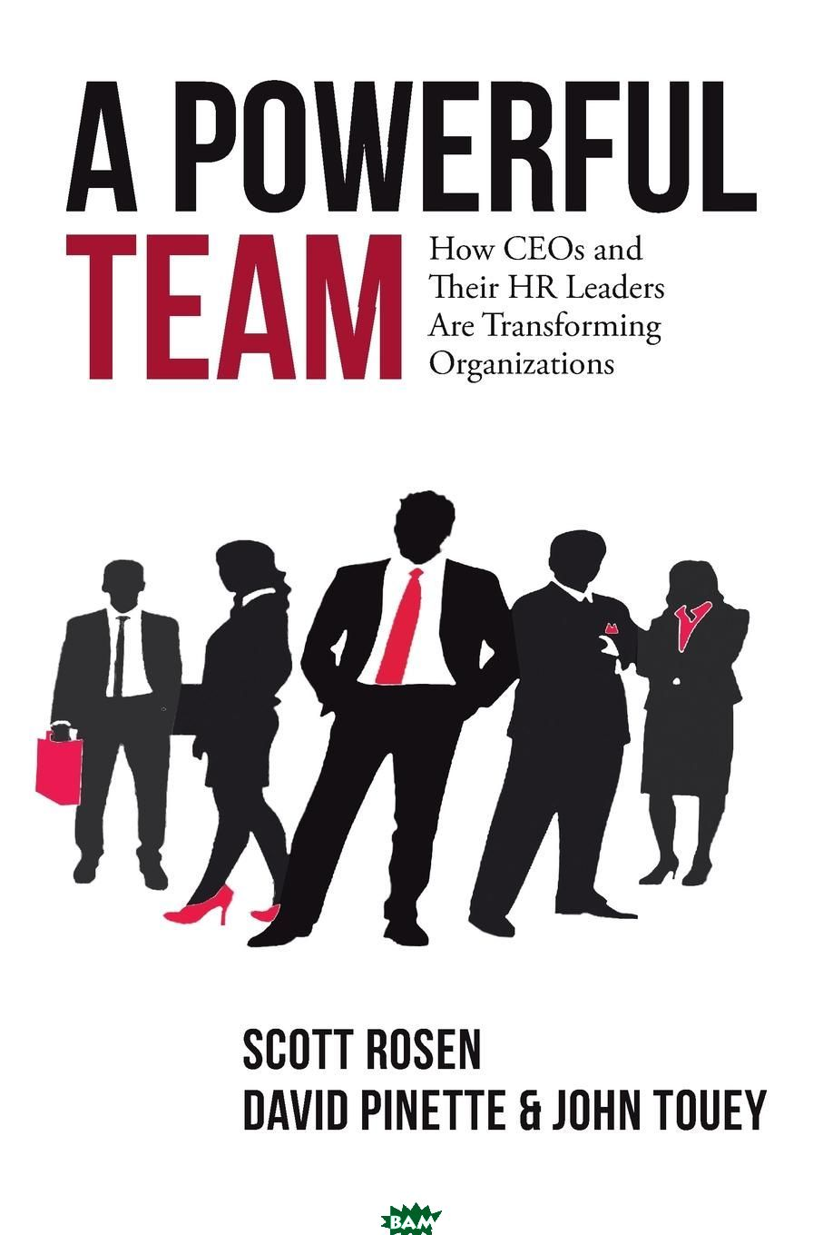 A Powerful Team. How CEOs and Their HR Leaders Are Transforming Organizations
