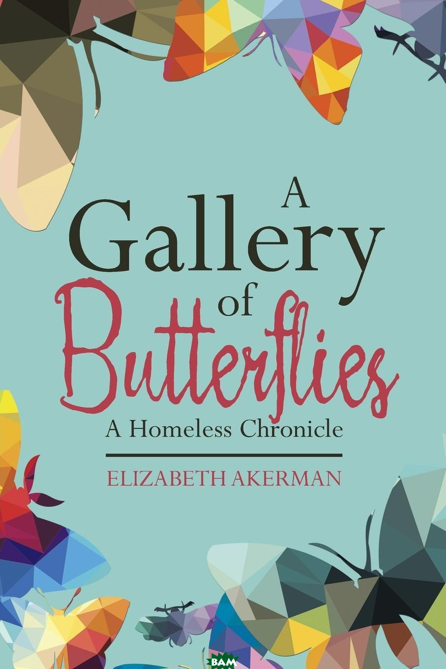 A Gallery of Butterflies. A Homeless Chronicle
