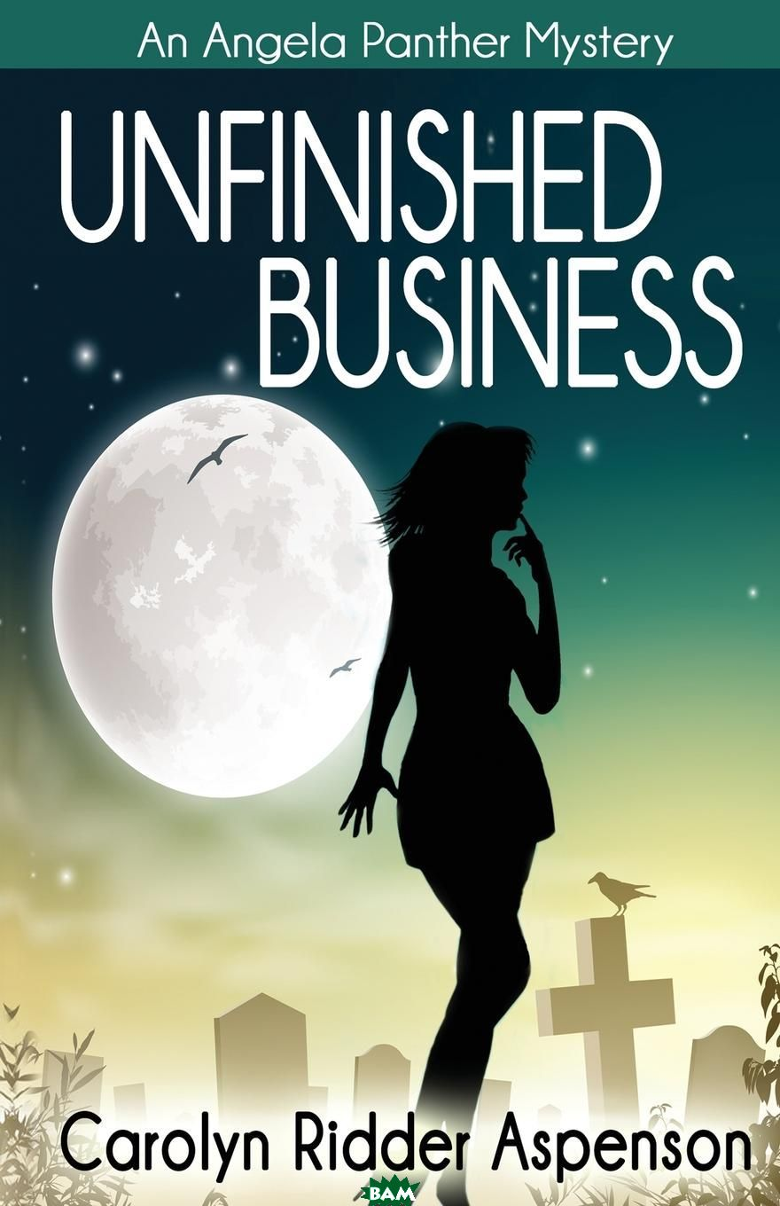Unfinished Business. An Angela Panther Mystery
