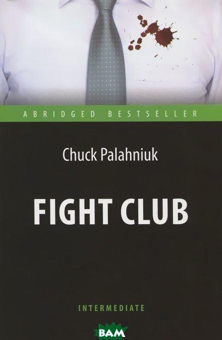 Купить Fight Club, Антология, Palahniuk Chuck, 978-5-94962-293-3