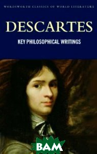 Купить Key Philosophical Writings, Wordsworth Editions, Рене Декарт, 978-1-85326-470-2