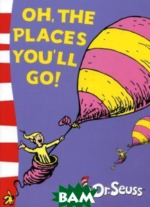 Купить Oh, The Places You`ll Go!, HarperCollins Publishers/HarperCollins Children s Books/Harper Design/Harper Business, Теодор Сьюз Гейзель, 978-0-00-715852-2