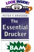 Купить The Essential Drucker: In One Volume the Best of Sixty Years of Peter Drucker s Essential Writings on Management, Peter F. Drucker, 0066210879