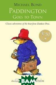 Купить Paddington Goes to Town, HarperCollins Children's Books, Michael Bond, 978-0-00-675366-7