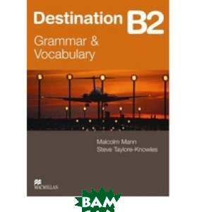 Купить Destination Grammar B2: Student`s Book without Key, Macmillan Publishers, Malcolm Mann, 978-0-230-03539-3