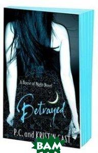 Купить Betrayed: A House of Night Novel, Atom Books, P. C. and Kristin Cast, 978-1-905654-32-1