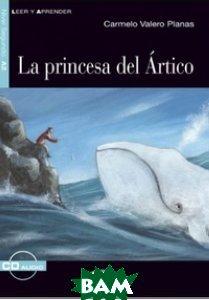 Купить La Princesa del Artico (+ Audio CD), Cideb, Carmelo Valero Planas, 978-88-530-1126-8
