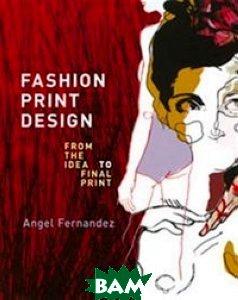 Купить Fashion Print Design: From Idea to Final Print, C Black, Angel Fernandez, 978-1-4081-2489-5
