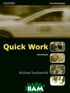 Купить Quick Work: Pre-intermediate level: Workbook, OXFORD UNIVERSITY PRESS, Michael Duckworth, 978-0-194-57294-1