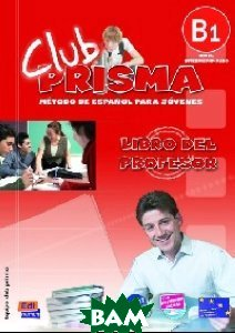 Купить Club Prisma Nivel B1. Libro del profesor (+ Audio CD), Editorial Edinumen, Equipo Club Prisma, 978-84-9848-027-6