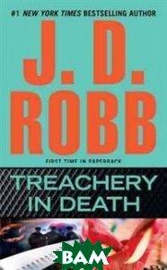 Купить Treachery in Death, Penguin Group, J. D. Robb, 978-0-425-24261-2
