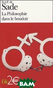 Купить La Philosophie dans le boudoir. Les quatre premiers dialogues, Gallimard-Folio, Donatien-Alphonse-Fran& 231;ois de Sade, 978-2-07-030537-7