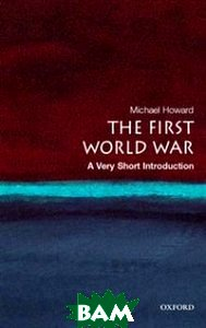 Купить The First World War, OXFORD UNIVERSITY PRESS, Michael Howard, 978-0-19-920559-2