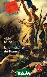 Купить Une Histoire De France, Livre de Poche, Alain Minc, 978-2-253-12805-2