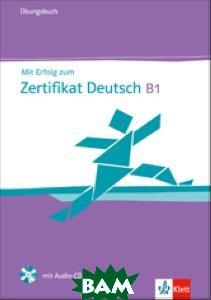 Mit Erfolg zum Zertifikat Deutsch (B1) Uebb (+ Audio CD)