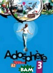 Adosphere 3. Livre de l`eleve (+ Audio CD), Hachette FLE, Grau Katia, 978-2-01-155711-7  - купить со скидкой