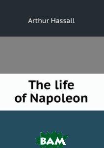The life of Napoleon