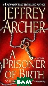 Купить A Prisoner of Birth, Holtzbrinck, Archer Jeffrey, 978-0-312-94409-4