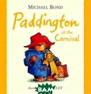 Купить Paddington at the Carnival, HarperCollins Publishers, Bond Michael, 978-0-00-730288-8