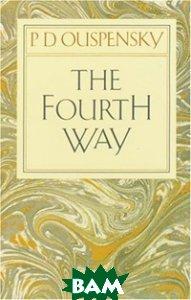 Купить The Fourth Way, Vintage, Ouspensky P. D., 978-0-394-71672-5