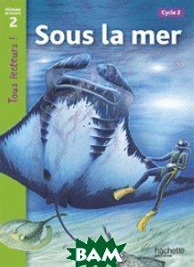 Купить Sous la mer. Niveau 2, Hachette FLE, Ryan Denise, 978-2-01-117487-1