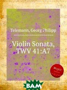 Купить Соната для скрипки, TWV 41:А7, Музбука, Телеман Георг Филипп, 978-5-8849-2847-3
