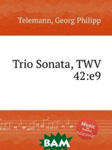 Купить Трио соната, TWV 42:e9, Музбука, Телеман Георг Филипп, 978-5-8849-2815-2