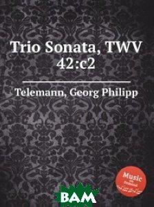 Купить Трио соната, TWV 42:c2, Музбука, Телеман Георг Филипп, 978-5-8849-2794-0