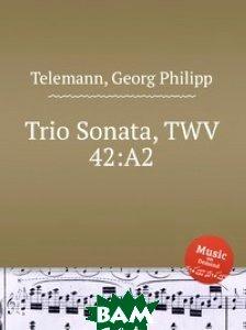 Купить Трио соната, TWV 42:A2, Музбука, Телеман Георг Филипп, 978-5-8849-2785-8