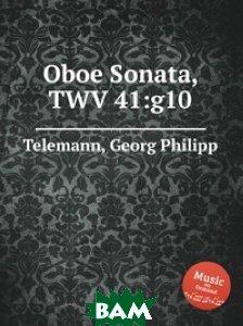 Купить Соната для гобоя, TWV 41:g10, Музбука, Телеман Георг Филипп, 978-5-8849-2690-5