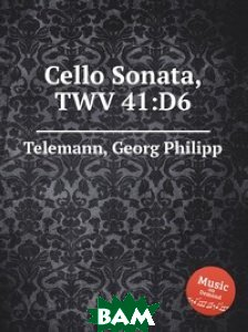 Купить Соната для виолончели, TWV 41:D6, Музбука, Телеман Георг Филипп, 978-5-8849-2610-3