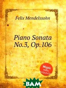 Соната для фортепиано No.3, Op.106, Книга по Требованию, Мендельсон, Феликс, 978-5-8847-7606-7  - купить со скидкой