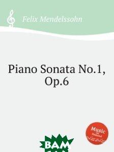 Купить Соната для фортепиано No.1, Op.6, Музбука, Мендельсон, Феликс, 978-5-8847-7604-3