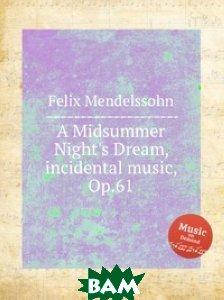 Сон в летнюю ночь, музыка к спектаклю, Op.61, Музбука, Мендельсон, Феликс, 978-5-8847-7584-8  - купить со скидкой