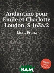 Купить Андантино для Эмилии и Шарлотты Лаудон, S.163a/2, Музбука, Лист Франц, 978-5-8847-4103-4